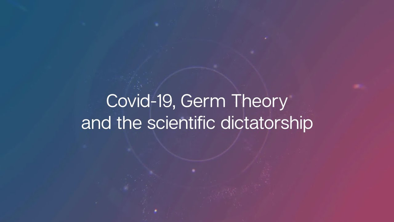 Covid 19, Germ Theory and the scientific dictatorship