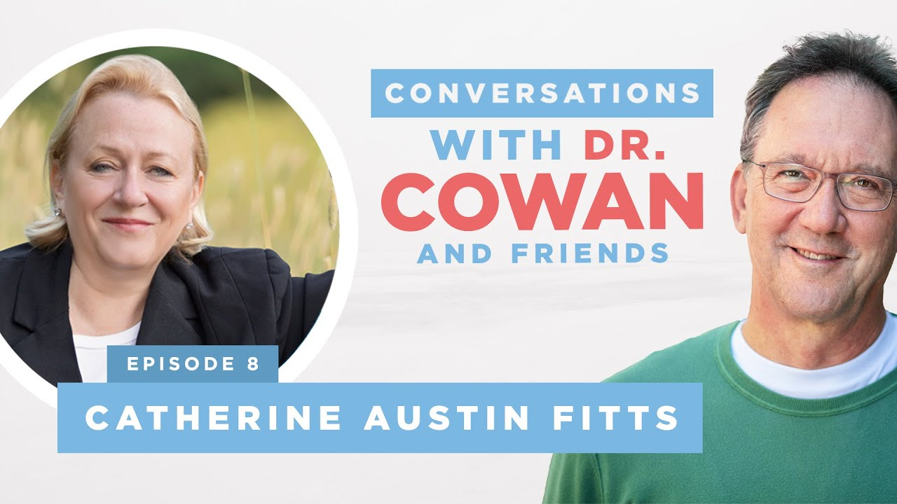 Conversations with Dr  Cowan & Friends  Ep8  Catherine Austin Fitts