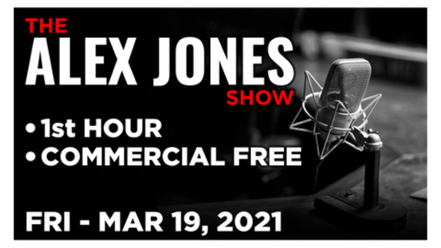 ALEX JONES (1st HOUR) Friday 3/19/21 • Chris Sky, News, Reports & Analysis • Infowars
