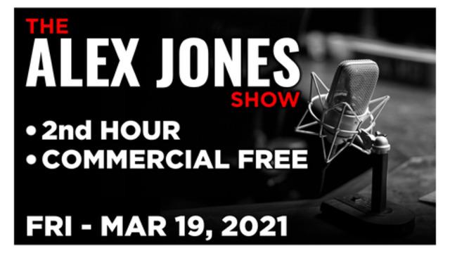 ALEX JONES (2nd HOUR) Friday 3/19/21 • News, Calls, Reports & Analysis • Infowars