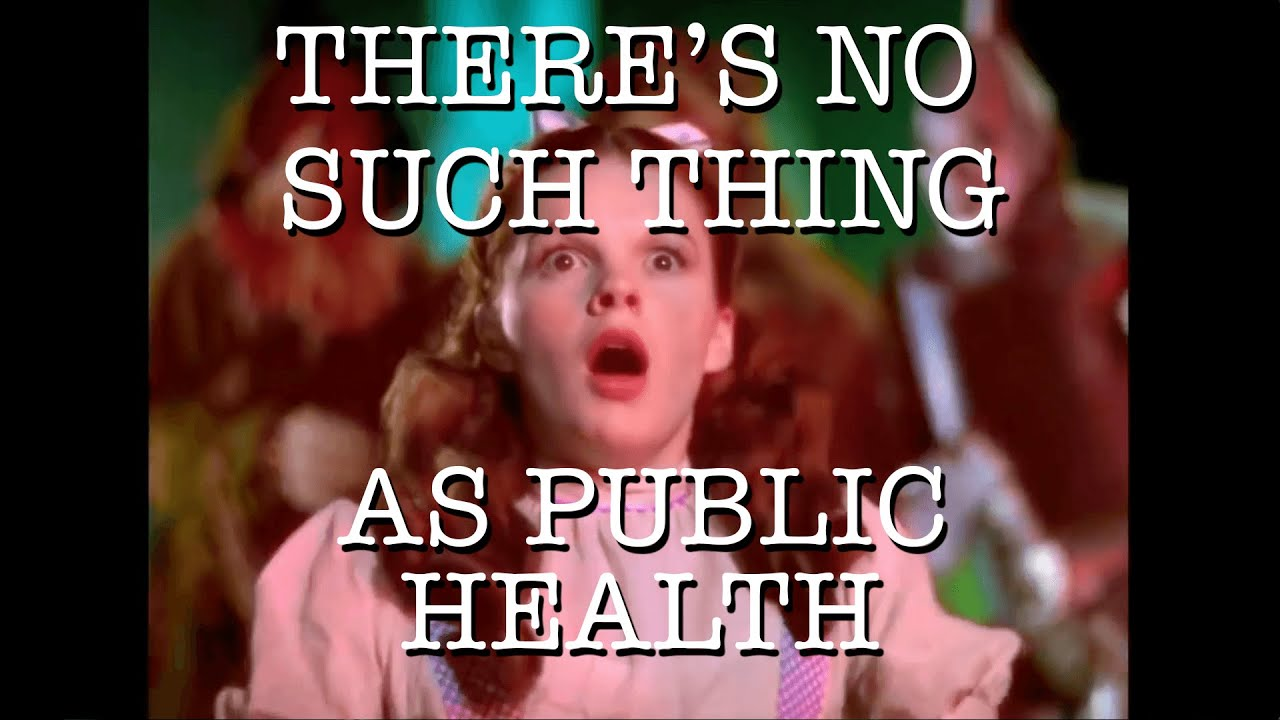 There's No Such Thing as Public Health
