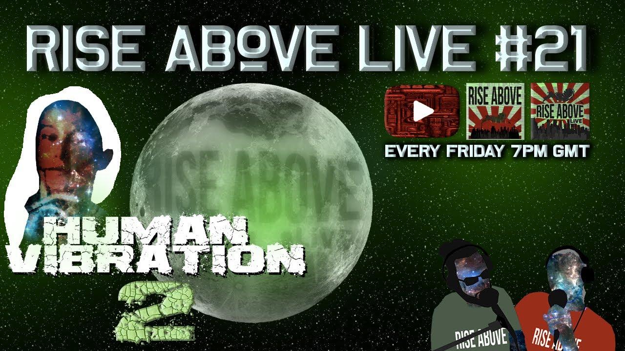 RISE ABOVE LIVE #21 (The Return of HUMAN VIBRATION)