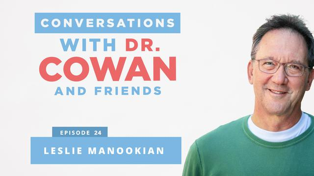 Conversations with Dr. Cowan & Friends  Ep 24: Leslie Manookian