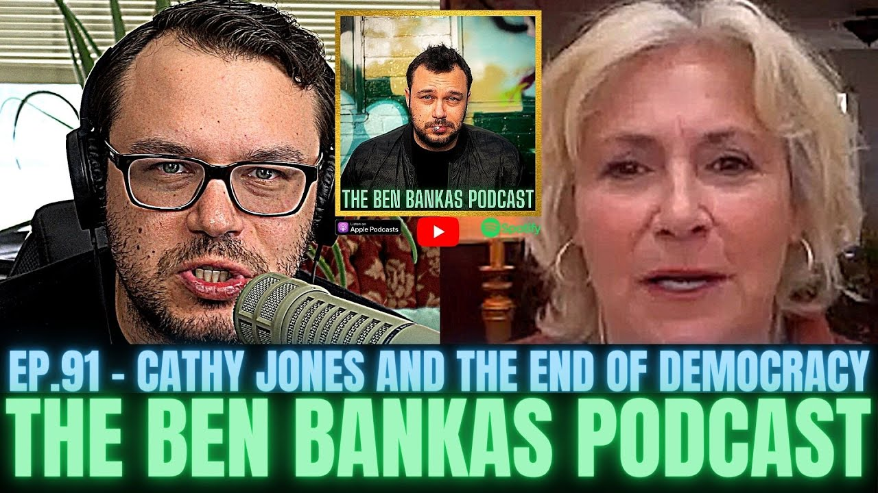 #91 - Cathy Jones and the End of Democracy   The Ben Bankas Podcast *SATIRE**ENTERTAINMENT PURPOSES*