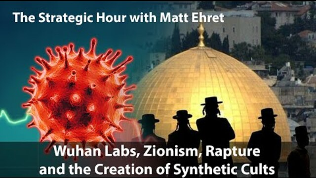 The Strategic Hour: Wuhan Labs, Zionism, Rapture and the Creation of Synthetic Cults