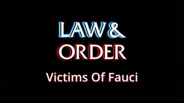 Law & Order VOF (Victims of Fauci)