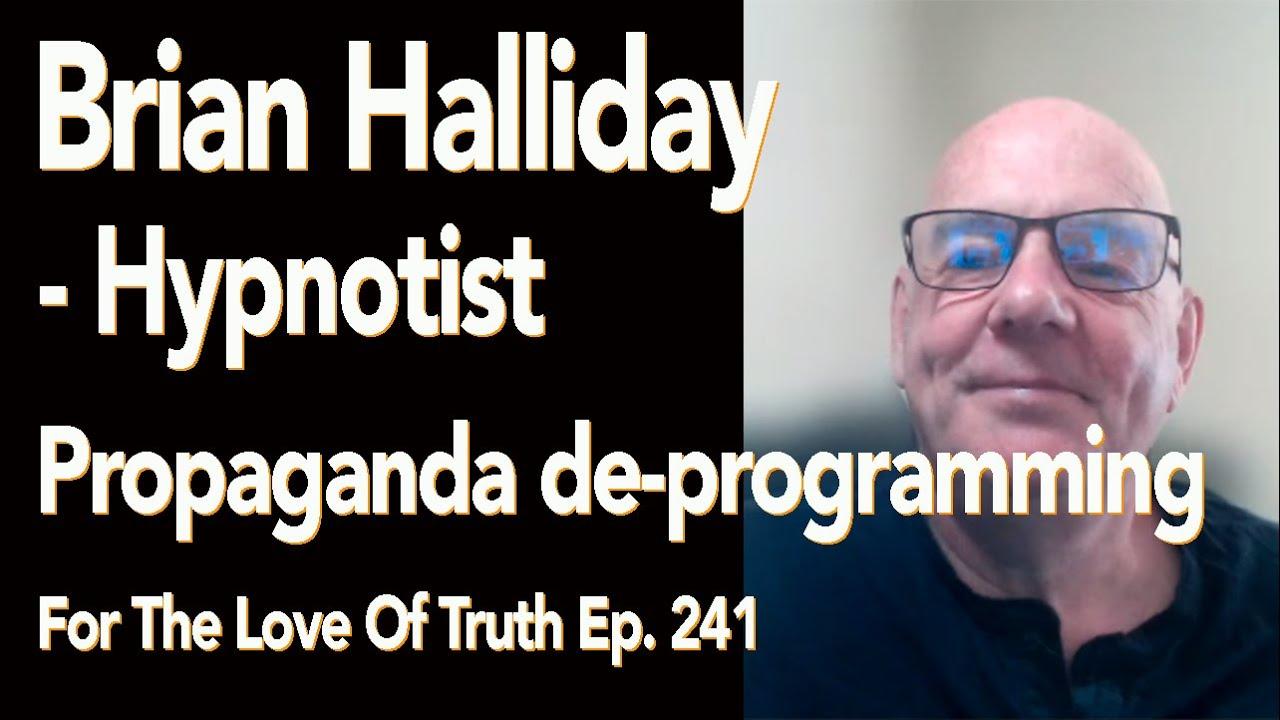 Ep.241 | Brian Halliday - Propaganda De-programming