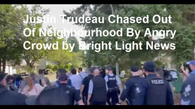 Justin Trudeau Chased Out Of Neighbourhood By Angry Crowd by Bright Light News